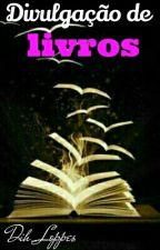 Divulgação de Livros by Dih_Loppes