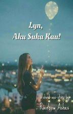 Lyn, Aku Suka Kau! by xxMYNAxx