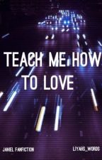 Teach Me How To Love.... by Lillywords
