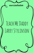 Teach Me Daddy»Larry Stylinson. by marziadiodato