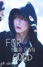 For Your Own Good ✧ Taehyung by gdn_alien