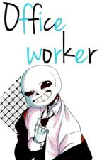Office worker || One-shot || Sans x reader by Korine-chan