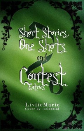 Short Stories, One Shots and Contest Entries by LiviieMarie