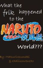 What the frik happened to the Naruto World? by MatsuriUzumaki