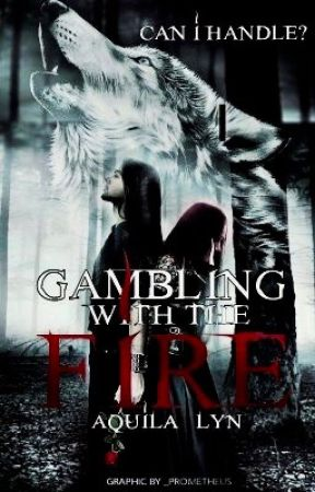 Gambling with Fire by Aquila_Lyn