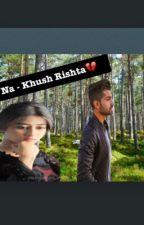 Na - Khush Rishta by Snowwhite___