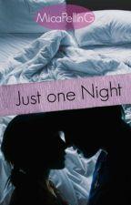Just One Night - Serie Sólo Tú #2  PAUSADA  by MicaPellinG