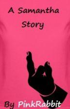 A Samantha Story by PinkRabbit