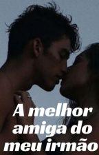 Melhor Amiga Do Meu Irmão (Concluido) ✔ by carlalena58