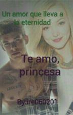 Te amo,princesa by ire060201