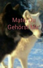 Mate, Du Gehörst Mir  by ayykizz