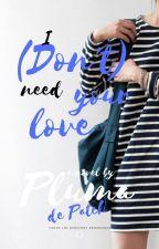 No necesito tu amor. by bitchindahouc