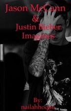 Jason McCann & Justin Bieber Imagines  by nailahhoque
