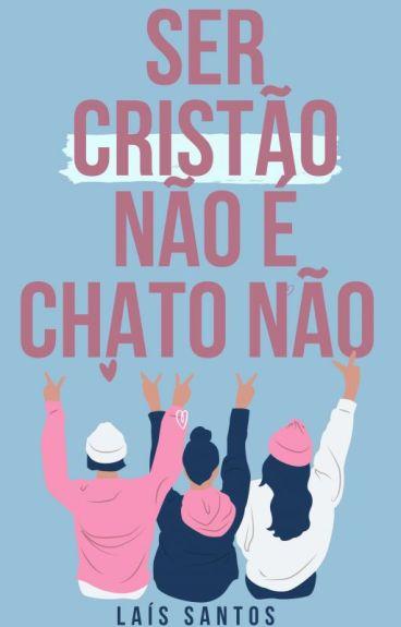 Ser Cristão Não É Chato Não! (REVISÃO)