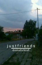 Just Friends /kraft✔ by lvkeyxhood