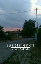 Just Friends /kraft✔ by dramaforkraft