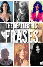 Beatlegirls, frases. by arelimacca