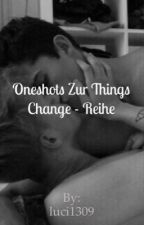 Oneshots Zur Things Change - Reihe by luci1309