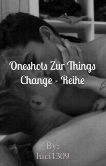 Oneshots Zur Things Change - Reihe