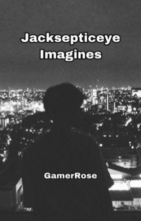 Jacksepticeye Imagines by GamerRose