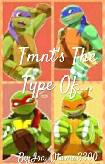 Tmnt's The Type Of....