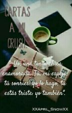 Cartas A Mi CRUSH©. by XXApril_SnowXX