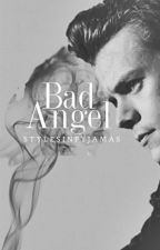 Bad Angel  ||Styles|| by stylesinpyjamas