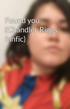 Found you (Chandler Riggs fanfic) by 1DChanfan26