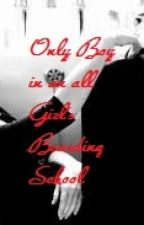 Only Boy In an All Girl's Boarding School by MariaSunn