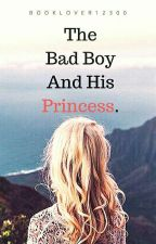 The Bad Boy And His Princess (Completed) by BookLover12300