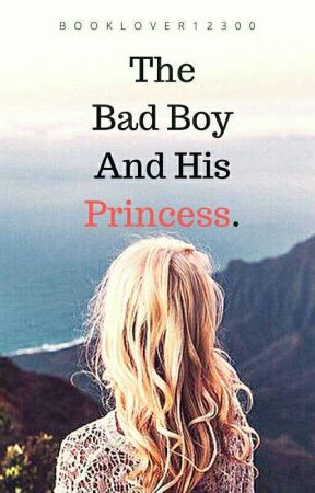 The Bad Boy And His Princess by BookLover12300