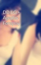 DD/LG + Ageplay Foreplay by KayandShady