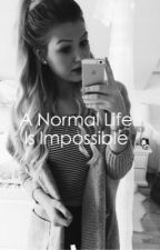 A Normal Life Is Impossible by unycorns