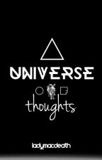 A UNIVERSE OF THOUGHTS by ladymacdeath