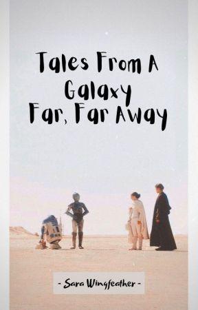 Tales From A Galaxy Far, Far Away by Skywalker15