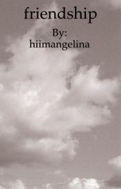 friendship by hiimangelina