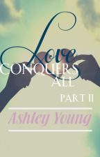 Love Conquers All Part II by _LoveConquersAll_
