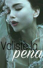 Valiste la pena. [EDITANDO] by Aliens1605