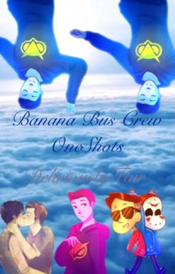 Banana Bus Crew One-Shots (Requests CLOSED)
