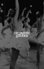 On Pointe // Sequel to Breaking Point [ON HOLD] by _gtfobea