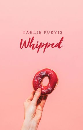 Whipped [EDITING] by TahliePurvis