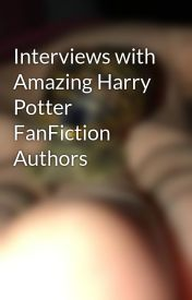 Interviews with Amazing Harry Potter FanFiction Authors by Alice3313