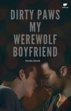 Dirty Paws : My Werewolf Boyfriend ( Versão Sterek ) by Classic_Taurean