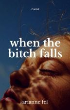 When The Bitch Falls (Fervor Series 3) by aryanugh