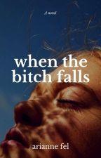 When The Bitch Falls (Fervor Series 3) by aryanugh