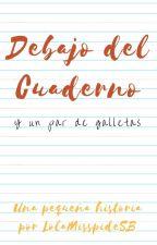 Debajo del Cuaderno. #EscribeloYa #CartasDeAmor by LolaMisspideSB