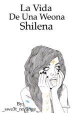 La vida de una weona shilena  by _0kzx_