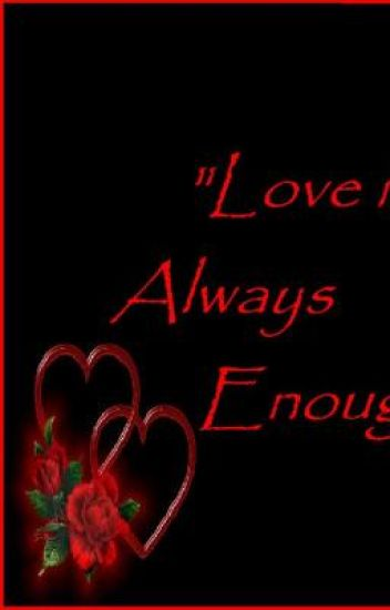 """Love isn't Always Enough"""