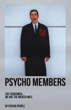 Psycho Members by -PsychoSquad