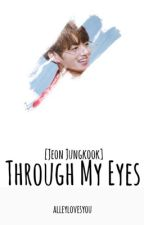 Through My Eyes [Jeon Jungkook] by alleylovesyou